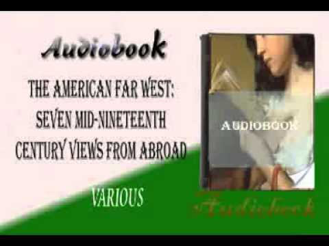 The American Far West: Seven Mid-Nineteenth Century Views From Abroad