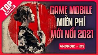 Top Game Mobile Mới Nổi Đã Hay Mà Miễn Phí Đầu 2021 | TopGame