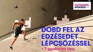 Dobd fel az edzésedet lépcsőzéssel + 7 gyakorlat tipp (közepesen nehéz, nehéz feladatok)