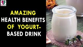 Amazing Health Benefits Of  Yogurt Based Drink - Health Sutra - Best Health Tips