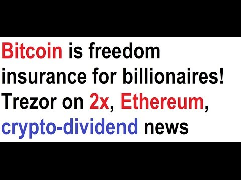 Bitcoin is freedom insurance for billionaires! Trezor on 2x, Ethereum, crypto-dividend news