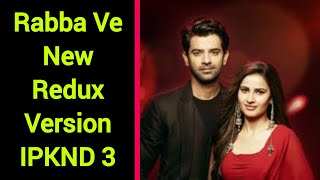 Rabba Ve New Redux Version-Iss Pyaar Ko Kya Naam Doon 3 New Full Song (Barun Sobti & Shivani Tomar)
