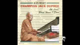 Champion Jack Dupree - Oh Lord, What Have I Done