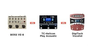 TC-Helicon Play Acoustic vs. BOSS VE-8 vs. DigiTech Vocalist: Hands-On Demo, Review, & Rankings