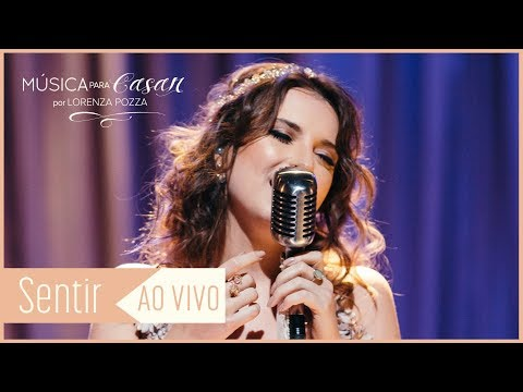 Sentir Lorenza Pozza  Música para Casar por Lorenza Pozza  AO VIVO