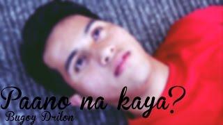 Paano na Kaya (Bugoy Drilon) Music Video