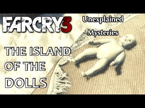 Far Cry 3 - Unexplained Mysteries Episode 1: The Island Of The Dolls |