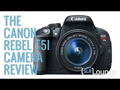 Canon Rebel T5i Review: High Value Entry Level DSLR