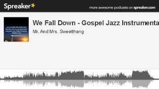 We Fall Down - Gospel Jazz Instrumental (made with Spreaker)