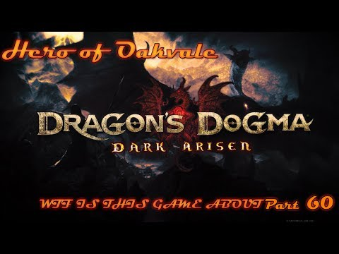 Dragon's Dogma : Dark Arisen - Part 60 WTF IS THIS GAME ABOUT |