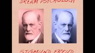 Dream Psychology (FULL Audiobook) by Sigmund Freud - The Dream Mechanism