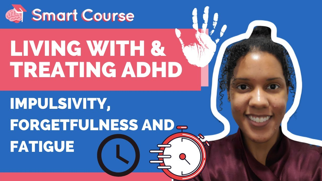 Living With and Treating ADHD - Impulsivity, Forgetfulness and Fatigue