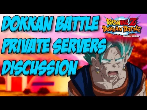 Discussing Dokkan Battle Private Servers.