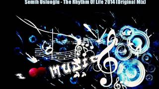 Semih Usluoğlu - The Rhythm Of Life 2014 (Original Mix)