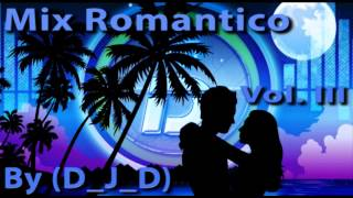 Mix Romantico Vol. III By (D_J_D)