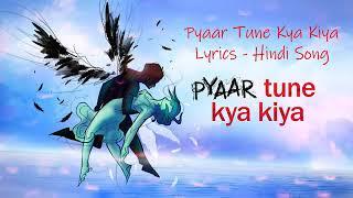 Pyar tune kya Kiya full hd video song with lyrics.