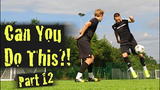 Learn Amazing Football Skills: Can You Do This!? Part 12  | F2Freestylers
