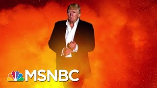 President Donald Trump's Torch-It-All Strategy | MSNBC