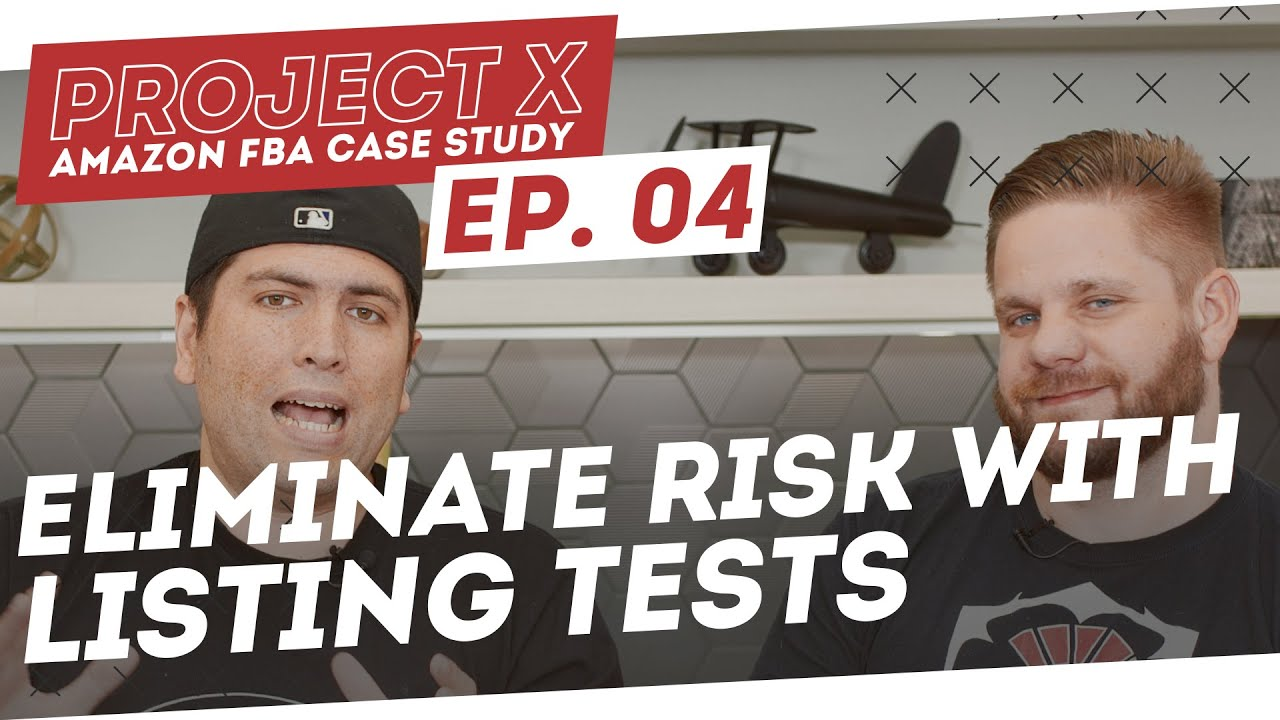 Amazon FBA Case Study | Eliminate Risk With Listing Tests - Project X: Episode 4