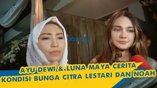 Ayu Dewi dan Luna Maya Cerita Kondisi Bunga Citra Lestari dan Noah