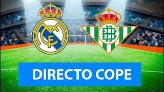 (SOLO AUDIO) Directo del Real Madrid 0-0 Betis en Tiempo de Juego COPE
