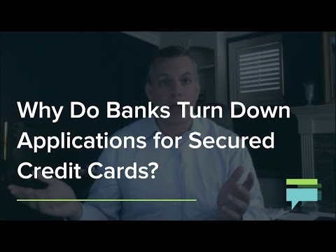 Why Do Banks Turn Down Applications For Secured Credit Cards