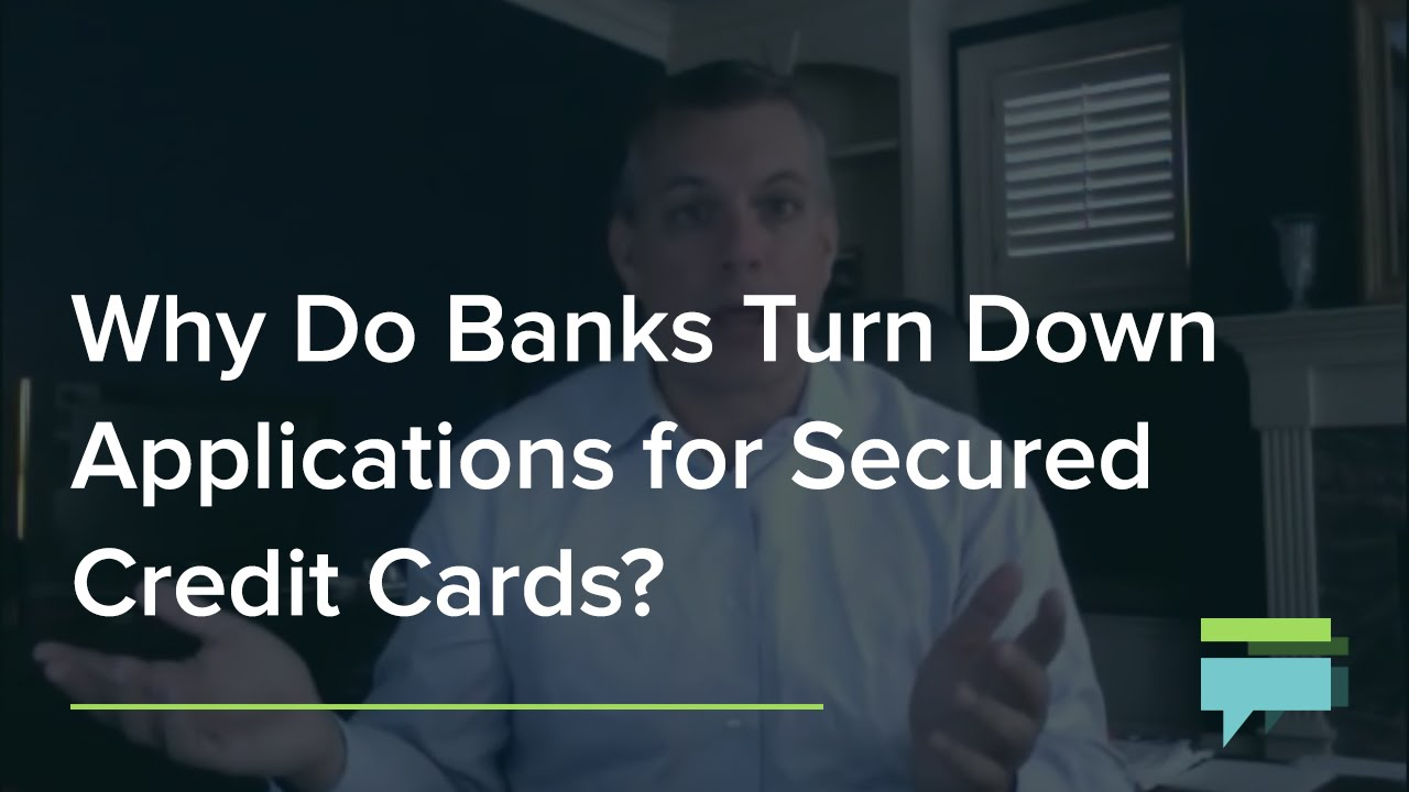 Why Do Banks Turn Down Applications For Secured Credit Cards? - Credit Card Insider - YouTube