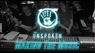 The Unspoken - Making the Music