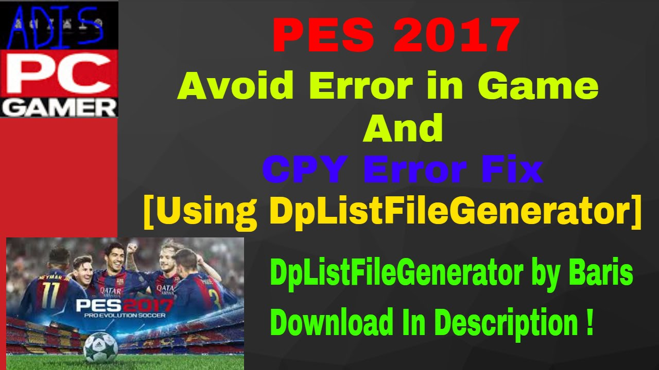 PES 2017 [Avoid Error in Game and DpListFileGenerator for CPY Fix]