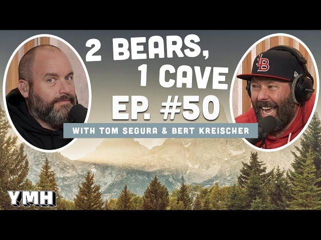 Ep. 50 | 2 Bears 1 Cave w/ Tom Segura & Bert Kreischer
