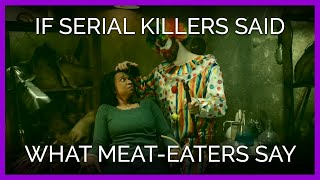 If Serial Killers Said the Stuff Meat-Eaters Say