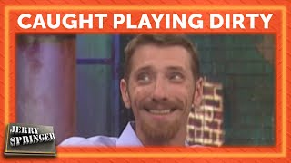 Caught Playing Dirty  | Jerry Springer