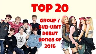 [TOP 20] GROUP/SUB-UNIT DEBUT SONGS OF 2016 by MiniKpop