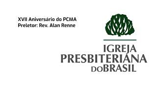 XVII Aniversário do PCMA | rev. Alan Rennê