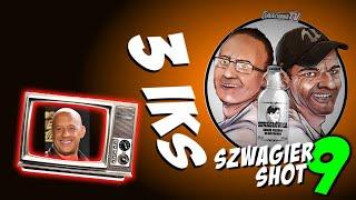 3 IKS - Szwagier SHOT 9