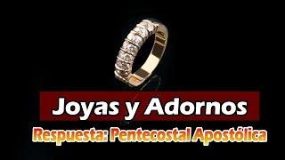 Joyas y Adornos en el Cristiano. Respuesta Pentecostal Apostólica.