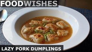Lazy Pork Dumplings - Easy Soup Dumpling - Food Wishes