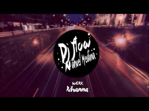 Work - DJ FLOW ( Remix - Rihanna )