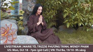 Livestream với Marie Tô, Trizzie Phương Trinh, Wendy Phạm | Cảm Tạ | Oct 18