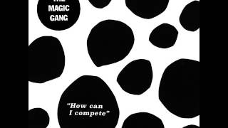 The Magic Gang - How Can I Compete