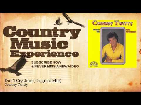 Conway Twitty - Don't Cry Joni - Original Mix - Country Music Experience mp3