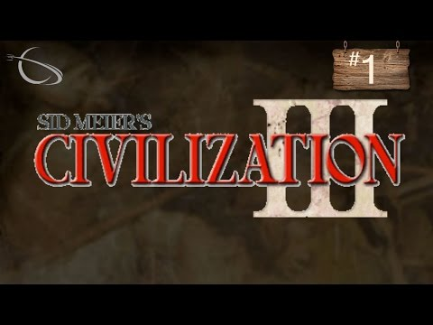 Let's Play Civilization 3 - [Civ 3: Part 1]