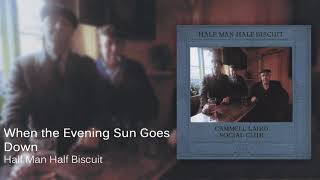Half Man Half Biscuit - When the Evening Sun Goes Down [Official Audio]
