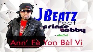 Ann fe yon bel vi  - J-Beatz feat Prince Bobby ( Video Lyrics)