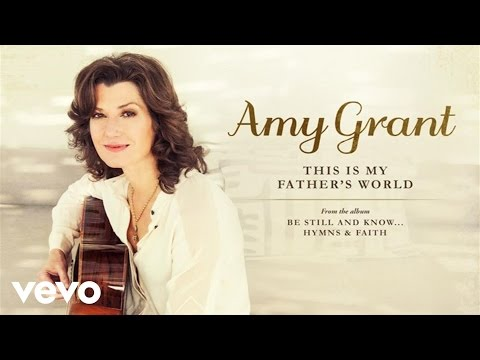 Amy Grant - This Is My Father's World (Audio)