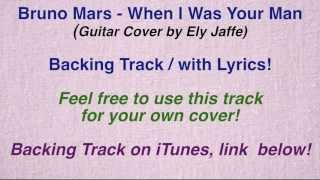 "Bruno Mars - ""When i Was Your Man"" - Backing Track / Karaoke Video (Guitar Cover by Ely Jaffe)"