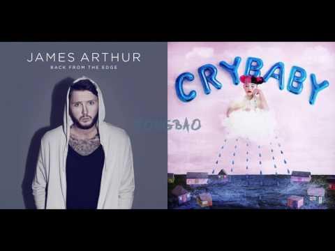 Say You Won't Cry - James Arthur Vs. Melanie Martinez (Mashup)