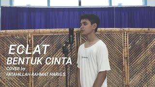 ECLAT~BENTUK CINTA    COVER BY FATAHILLAH RAHMAT H.S #NYANYIPKDNTB2020 #DIKBUDNTB #budayasayantb