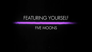Featuring Yourself - Five Moons / Official Music Video