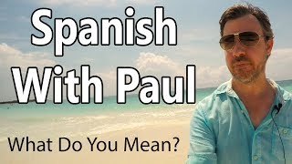 What Do You Mean? Learn Spanish With Paul